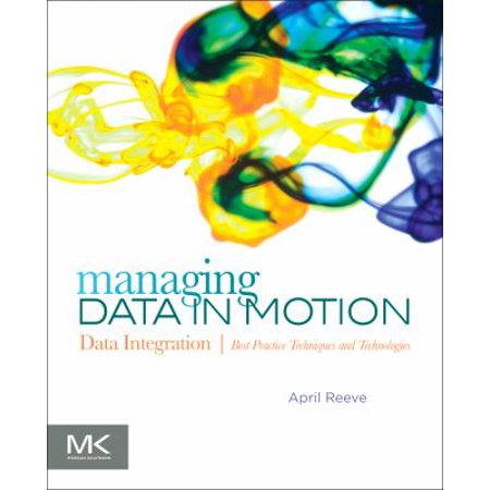 Managing Data In Motion  Data Integration Best Practice Techniques And Technologies