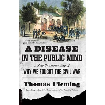 A Disease in the Public Mind : A New Understanding of Why We Fought the Civil (New Yorks Role In The Civil War)