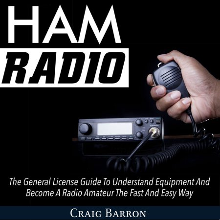 Ham Radio: The General License Guide To Understand Equipment And Become A Radio Amateur The Fast And Easy Way - Audiobook ()