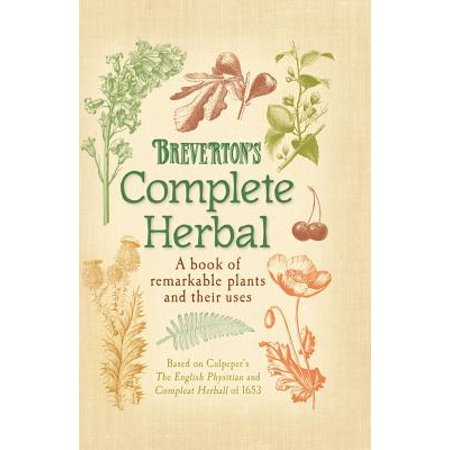 Breverton's Complete Herbal : A Book of Remarkable Plants and Their