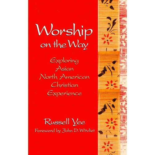 Worship on the Way: Exploring Asian North American Christian Experience