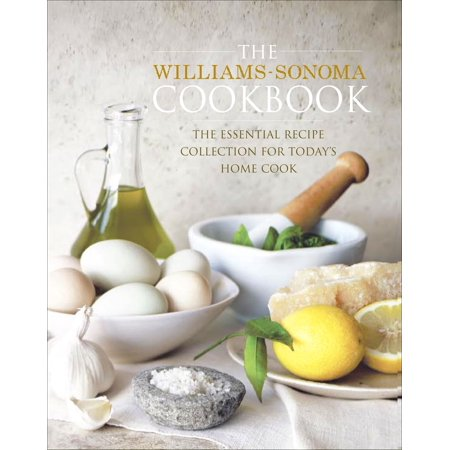 The Williams-Sonoma Cookbook : The Essential Recipe Collection for Today