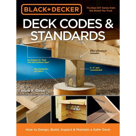Black & Decker Deck Codes & Standards : How to Design, Build, Inspect & Maintain a Safer