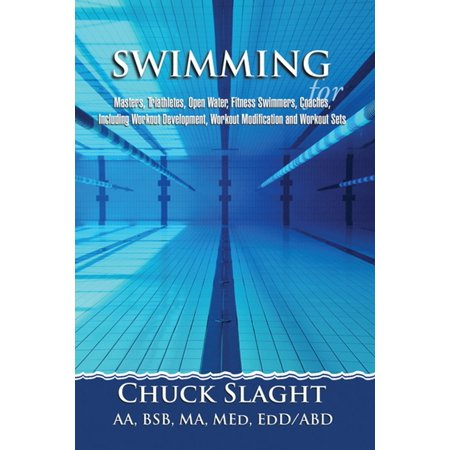 Swimming for Masters, Triathletes, Open Water, Fitness Swimmers, Coaches, Including Workout Development, Workout Modification and Workout Sets -