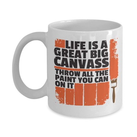 Life Is A Great Big Canvass Painting Quotes Coffee Tea Gift Mug Birthday Party