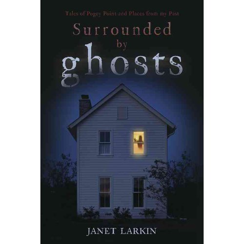 Surrounded by Ghosts: Tales of Pogey Point and Places from My Past