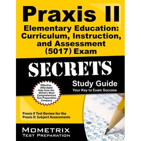 Praxis II Elementary Education: Curriculum, Instruction, and Assessment (5017) Exam Secrets Study Guide : Praxis II Test Review for the Praxis II: Subject (Best Latin Curriculum For Elementary)