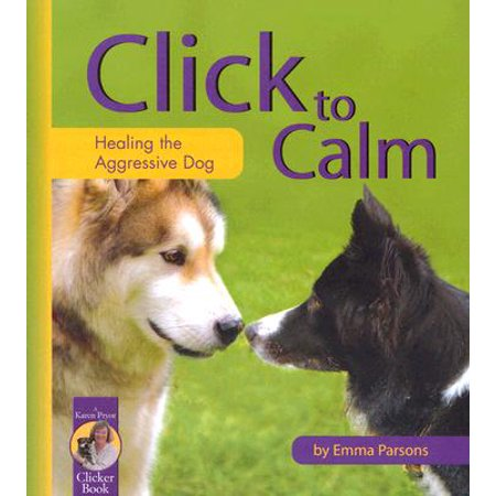 Click to Calm : Healing the Aggressive Dog
