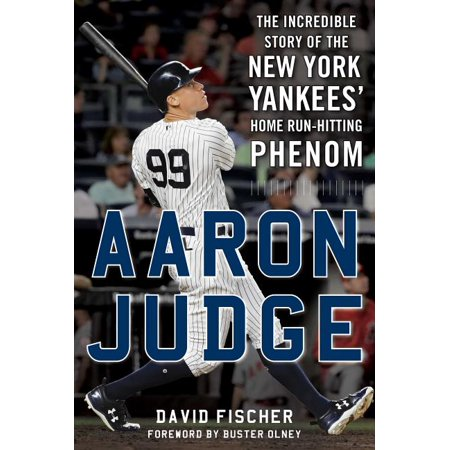 Aaron Judge : The Incredible Story of the New York Yankees' Home Run-Hitting Phenom (Hardcover)