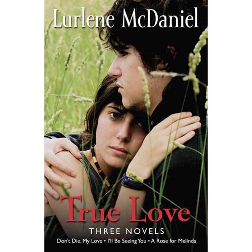 True Love: Three Novels: Don't Die, My Love; I'll Be Seeing You; A Rose for Melinda