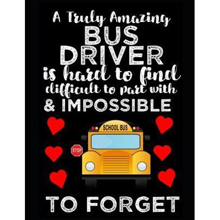 A Truly Amazing Bus Driver Is Hard To Find, Difficult To Part With And Impossible To Forget: Thank You Appreciation Gift for School Bus Driver Noteboo Paperback ()