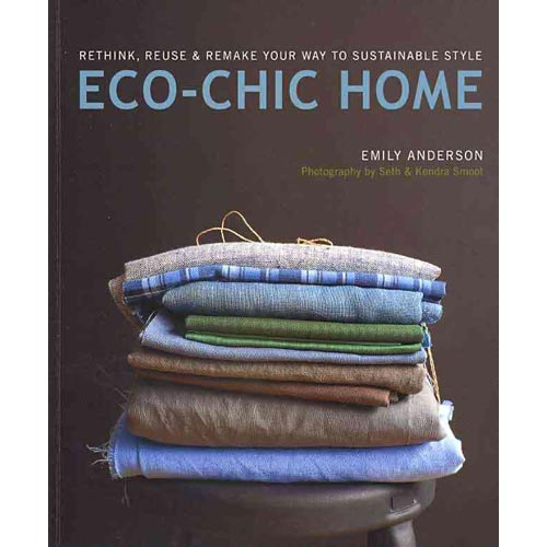 Eco Chic Home: Rethink, Reuse & Remake Your Way to Sustainable Style