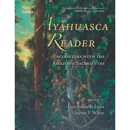 Ayahuasca Reader : Encounters with the Amazon's Sacred (The Best Amazon Ayahuasca Retreat)