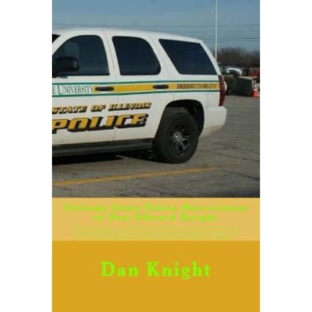 Chicago State Police Harrasment Of Dan Edward Knight  The Deans Secretary Had Three Csu Police To Escort Author Dan Edward Knight Sr  For No Good Rea
