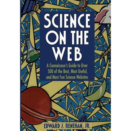 Science on the Web: A Connoisseur's Guide to Over 500 of the Best, Most Useful, and Most Fun Science (Best Social Service Websites)