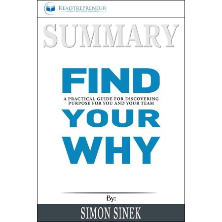 Summary of Find Your Why: A Practical Guide for Discovering Purpose for You and Your Team by Simon Sinek -