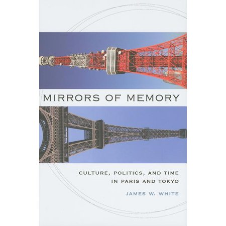 Mirrors of Memory: Culture, Politics, and Time in Paris and Tokyo (Hardcover) Tokyo Time Zone