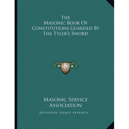 The Masonic Book of Constitutions Guarded by the Tyler