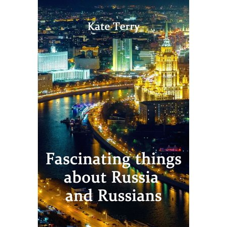 Fascinating things about Russia and Russians -