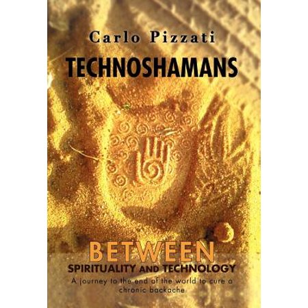 Technoshamans : Between Spirituality and Technology - A Journey to the End of the World to Cure a Chronic