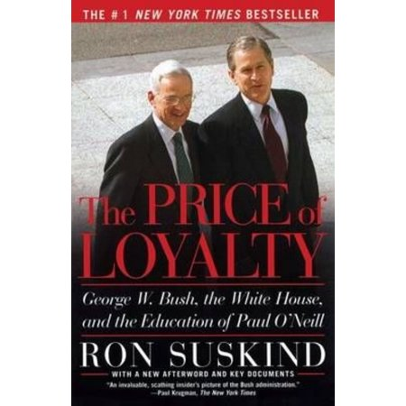 The Price Of Loyalty  George W  Bush  The White House  And The Education Of Paul Oneill