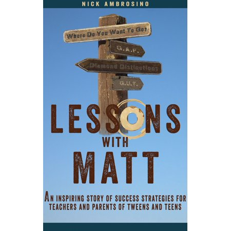 Lessons With Matt: An Inspiring Story of Success Strategies for Teachers and Parents of Tweens and Teens. -
