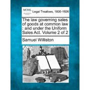 The Law Governing Sales of Goods at Common Law : And Under the Uniform Sales ACT. Volume 2 of 2