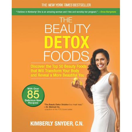 The Beauty Detox Foods : Discover the Top 50 Superfoods That Will Transform Your Body and Reveal a More Beautiful You (You Beautiful)