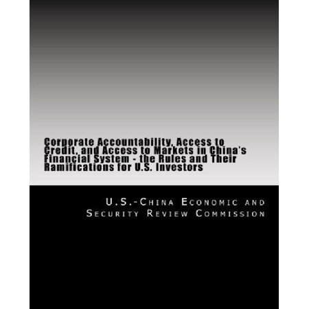 Corporate Accountability  Access To Credit  And Access To Markets In Chinas Financial System   The Rules And Their Ramifications For U S  Investors