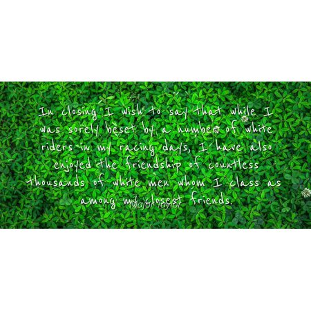 Major Taylor - Famous Quotes Laminated POSTER PRINT 24x20 - In closing I wish to say that while I was sorely beset by a number of white riders in my racing days, I have also enjoyed the friendship