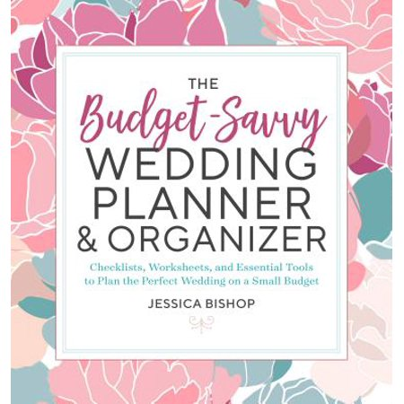 The Budget-Savvy Wedding Planner & Organizer : Checklists, Worksheets, and Essential Tools to Plan the Perfect Wedding on a Small Budget