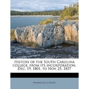 History of the South Carolina College, from Its Incorporation, Dec. 19, 1801, to Nov. 25, 1857