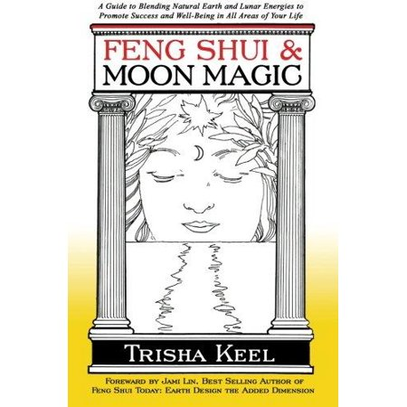 Feng Shui   Moon Magic  A Guide To Blending Natural Earth And Lunar Energies To Promote Success And Well Being In All Areas Of Your Life
