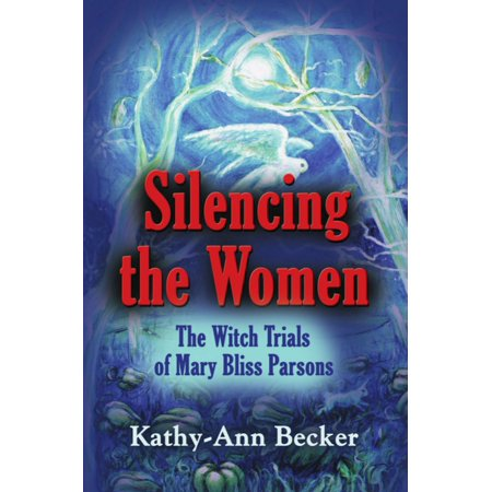 SILENCING THE WOMEN: The Witch Trials of Mary Bliss Parsons -
