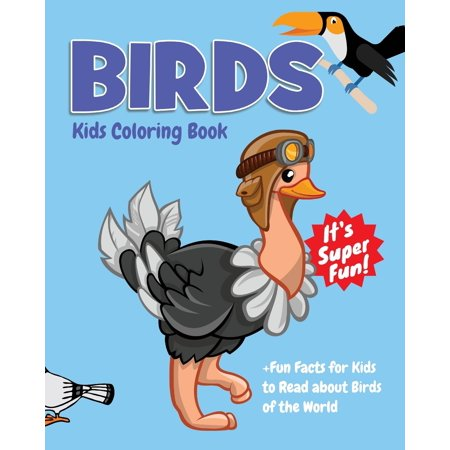 Birds Kids Coloring Book +fun Facts for Kids to Read about Birds of the World : Children Activity Book for Boys & Girls Age 4-8, with 30 Super Fun Coloring Pages of Birds in Lots of Fun Actions! ()