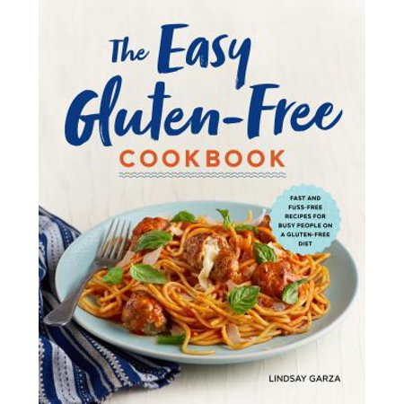 The Easy Gluten-Free Cookbook : Fast and Fuss-Free Recipes for Busy People on a Gluten-Free Diet ()