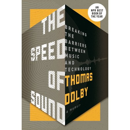 The Speed of Sound : Breaking the Barriers Between Music and Technology: A Memoir