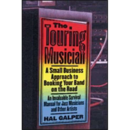 Hal Leonard The Touring Musician  A Small Business Approach To Booking Your Band On The Road