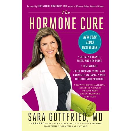 The Hormone Cure : Reclaim Balance, Sleep and Sex Drive; Lose Weight; Feel Focused, Vital, and Energized Naturally with the Gottfried