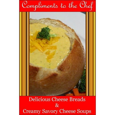 Delicious Cheese Breads and Creamy Savory Cheese Soups - (Delicious Bread)