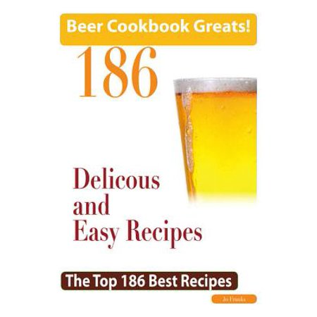 Beer Cookbook Greats: 186 Delicious and Easy Beer Recipes - The Top 186 Best Recipes -