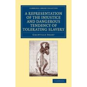 A Representation of the Injustice and Dangerous Tendency of Tolerating Slavery