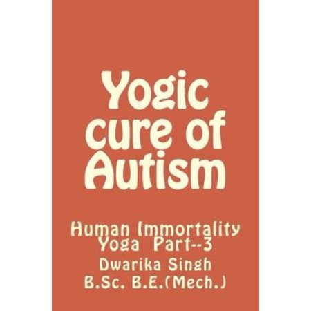 Yogic Cure Of Autism  Human Immortality Part  3