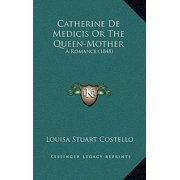 Catherine de Medicis or the Queen-Mother : A Romance (1848)