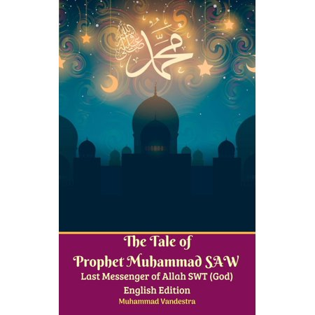The Tale of Prophet Muhammad SAW Last Messenger of Allah SWT (God) English  Edition - eBook