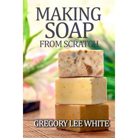 Meakin Willow (Making Soap from Scratch : How to Make Handmade Soap: A Beginners Guide and)