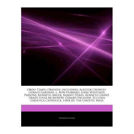 Articles on Ordo Templi Orientis, Including: Aleister Crowley, Gerald Gardner, L. Ron Hubbard, John Whiteside... by