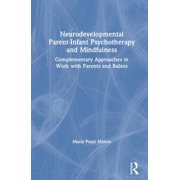 Neurodevelopmental Parent-Infant Psychotherapy and Mindfulness: Complementary Approaches in Work with Parents and Babies (Hardcover)