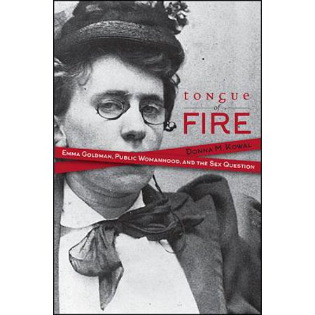 Tongue of Fire : Emma Goldman, Public Womanhood, and the Sex