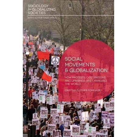 Social Movements and Globalization: How Protests, Occupations and Uprisings Are Changing the World Hardcover Edition - (The Globalization Of World Politics 6th Edition)